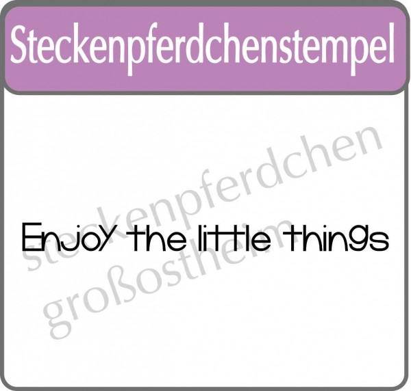 Steckenpferdchenstempel Enjoy the little things